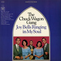 Joy Bells Ringing In My Soul — The Chuck Wagon Gang