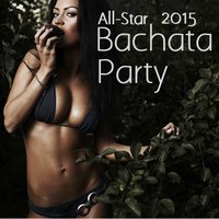 All-Star Bachata Party 2015: The Very Best Bachata Music — сборник