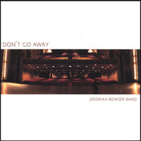 Don't Go Away — Jeremiah Bowser