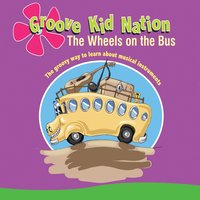 The Wheels On the Bus — Groove Kid Nation