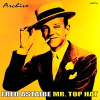 Mr. Top Hat — Fred Astaire