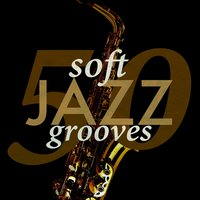 50 Soft Jazz Grooves — Groove Chill Out Players, Soft Instrumental Music, Groove Chill Out Players|Soft Instrumental Music