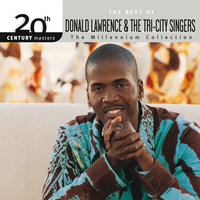 20th Century Masters - The Millennium Collection: The Best Of Donald Lawrence & The Tri-City Singers — Donald Lawrence And The Tri-City Singers