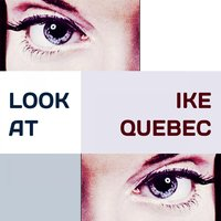 Look at — Ike Quebec