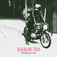 My Shame Is True — Alkaline Trio