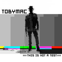 This Is Not A Test — TobyMac