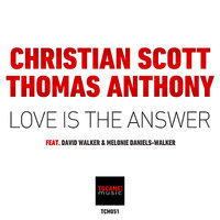 Love is the Answer — Christian Scott, Melonie Daniels, David Walker, Thomas Anthony