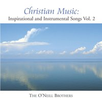 Christian Music: Inspirational And Instrumental Songs, Vol. II — Wedding Music Experts: The O'Neill Brothers