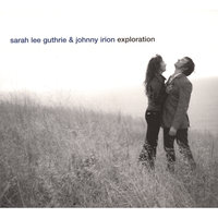 Exploration — Sarah Lee Guthrie and Johnny Irion
