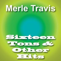 Sixteen Tons & Other Hits — Merle Travis