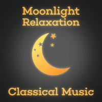Moonlight Relaxation: Classical Music — Classical Music Radio