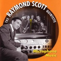 Microphone Music — Raymond Scott, Dave Harris (saxophone), Russ Case (trumpet), Louis Shoobe (bass), Raymond Scott (piano), Ted Harkins (bass)