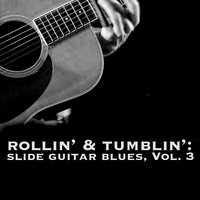 Rollin' & Tumblin' Slide Guitar Blues, Vol. 3 — сборник
