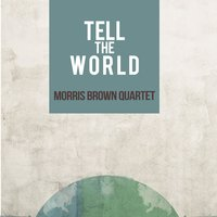 Tell the World — Morris Brown Quartet