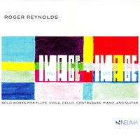 The imagE-imAge Set — Roger Reynolds, Neuma Records