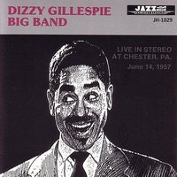 Live In Stereo At Chester, PA. June 14, 1957 — Dizzy Gillespie