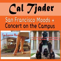 San Francisco Moods + Concert on the Campus — Cal Tjader