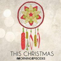 This Christmas — The Morning Episodes