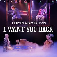 I Want You Back — The Piano Guys