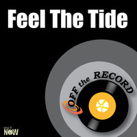 Feel The Tide - Single — Off The Record