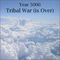 Tribal War (is Over) — Year 5000