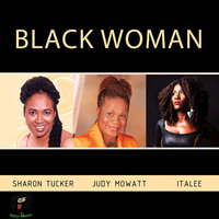 Black Woman — Sharon Tucker, Judy Mowatt, Italee