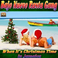 When It's Christmas Time in Jamaica — Bajo Nuevo Rasta Gang