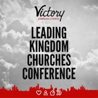 Leading Kingdom Churches Conference — Victory Christian Church