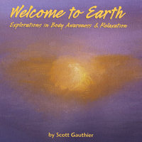 Welcome to Earth: Explorations in Body Awareness & Relaxation — Scott Gauthier