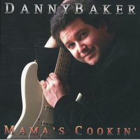 Mama's Cookin' — The Danny Baker Band