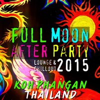 Full Moon After Party 2015 Lounge & Chillout (Koh Phangan, Thailand) — сборник