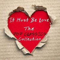 It Must Be Love - The Pop Classics Collection — It's a Cover Up