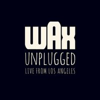 Wax Unplugged — Wax