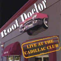 Live At The Cadillac Club — Root Doctor