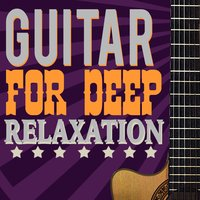 Guitar for Deep Relaxation — Guitar Instrumentals, Instrumental Songs Music, Solo Guitar, Solo Guitar|Guitar Instrumentals|Instrumental Songs Music