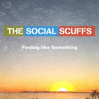 Feeling Like Something — The Social Scuffs