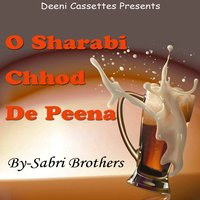 O Sharabi Chhod De Peena — The Sabri Brothers