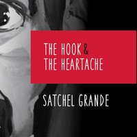 The Hook & the Heartache — Satchel Grande