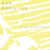 Show Your Face — Nad Navillus