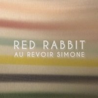 Red Rabbit — Au Revoir Simone