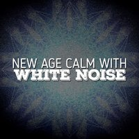 New Age Calm with White Noise — White Noise New Age Calming Music