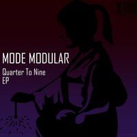 Quarter To Nine EP — Mode Modular
