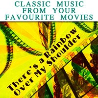 There's a Rainbow over My Shoulder: Classic Music from Your Favourite Movies — сборник