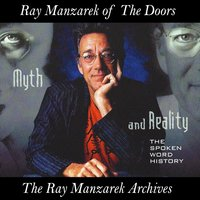 Myth and Reality: The Spoken Word History — Ray Manzarek