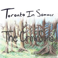 The Crow Song — Toronto in Summer