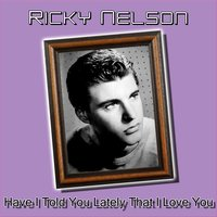 Have I Told You Lately That I Love You — Ricky Nelson