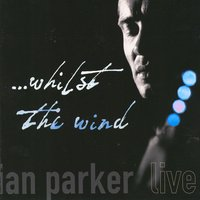 ... Whilst The Wind — Ian Parker
