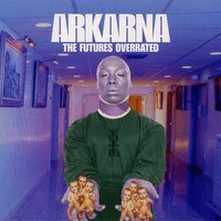 The Future'S Overrated — Arkarna