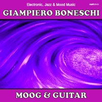 Moog and Guitar (Electronic, Jazz & Mood Music, Direct from the Boneschi Archives) — Sergio Farina, Giampiero Boneschi, Giampiero Boneschi & Sergio Farina