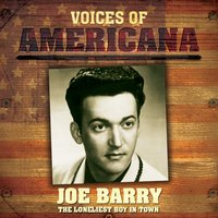 Voices Of Americana: The Loneliest Boy In Town — Joe Barry